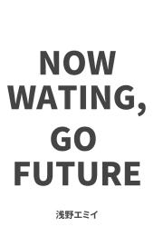 NOW WATING,GO FUTURE