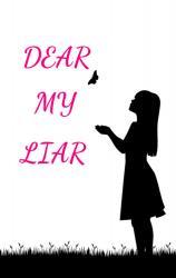 DEAR MY LIAR